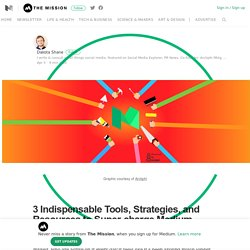 3 Indispensable Tools, Strategies, and Resources to Super-charge Medium Writers of All Calibers