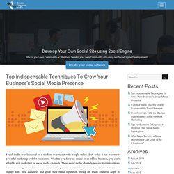 Top Indispensable Techniques To Grow Your Business's Social Media Presence