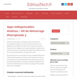Apps indispensables #edmus - Kit de démarrage iPad épisode 3 - EdmusTech.fr