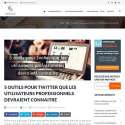 5 outils pour Twitter indispensables aux professionnels