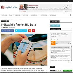 Inditex hila fino en Big Data - Capital Radio