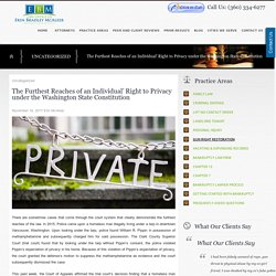 The Furthest Reaches of an Individual' Right to Privacy under the Washington State Constitution