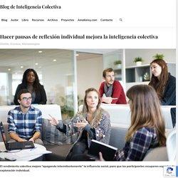 Hacer pausas de reflexión individual mejora la inteligencia colectiva - Blog de Inteligencia Colectiva