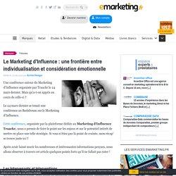 Le Marketing d'Influence : une frontière entre individualisation et considération émotionnelle