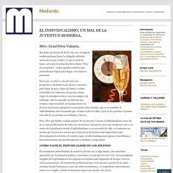 EL INDIVIDUALISMO, UN MAL DE LA JUVENTUD MODERNA.