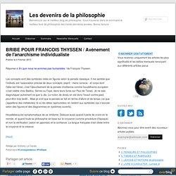 BRIBE POUR FRANCIS THYSSEN / Avènement de l'anarchisme individualiste