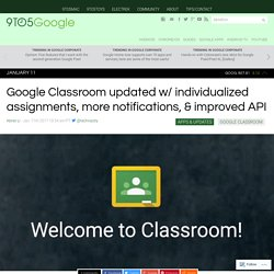 Google Classroom updated w/ individualized assignments, more notifications, & improved API