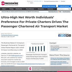 Ultra-High Net Worth Individuals' Preference For Private Charters Drives The Passenger Chartered Air Transport Market