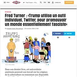 Fred Turner: «Trump utilise un outil individuel, Twitter, pour promouvoir unmonde essentiellement fasciste»