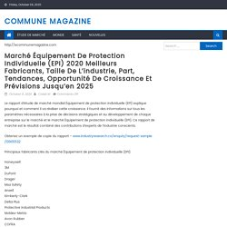Marché Équipement de protection individuelle (EPI) 2020 Meilleurs fabricants, taille de l'industrie, part, tendances, opportunité de croissance et prévisions jusqu'en 2025 – Commune Magazine
