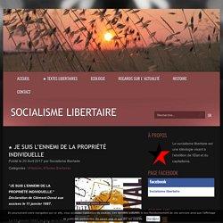 ★ Je suis l'ennemi de la propriété individuelle - Socialisme libertaire