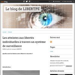 Les atteintes aux libertés individuelles à travers un système de surveillance - Le blog de LIBERTPE