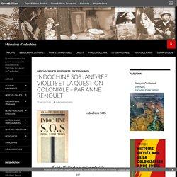 Indochine SOS : Andrée Viollis et la question coloniale – par Anne Renoult