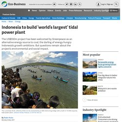 Indonesia Commissions 'World's Largest' Tidal Power Plant