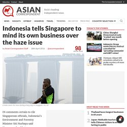 Indonesia tells Singapore to mind its own business over the haze issue - Asian Correspondent