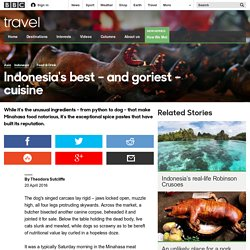 Travel - Indonesia's best – and goriest – cuisine