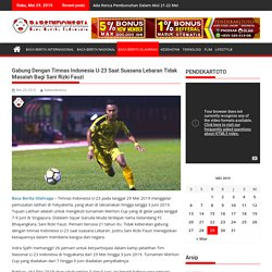 Gabung Dengan Timnas Indonesia U-23 Saat Suasana Lebaran Tidak Masalah Bagi Sani Rizki Fauzi