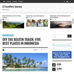 Off the Beaten Track: Five Best Places in Indonesia - A Travellers Journey : A Travellers Journey