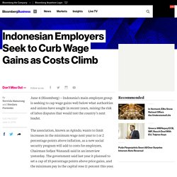 Indonesian Employers Seek to Curb Wage Gains as Costs Climb - Bloomberg