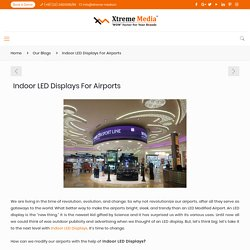 Indoor LED Displays For Airports – Xtreme Media