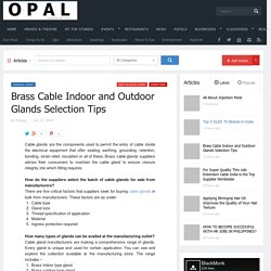 Brass Cable Indoor and Outdoor Glands Selection Tips