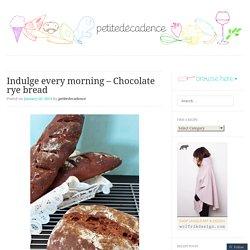 Indulge every morning – Chocolate rye bread