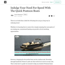 Indulge Your Need For Speed With The Quick Pontoon Boats