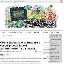 Come indurire o inamidare i vostri piccoli lavori all'uncinetto - TUTORIAL