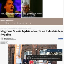 2 VI [zob.: Szreniawy]: Magiczna Silesia będzie otwarta na Industriadę w Rybniku - NaszeMiasto.pl