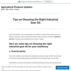 Tips on Choosing the Right Industrial Gear Oil – Agricultural Products Updates