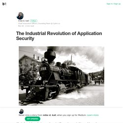The Industrial Revolution of Application Security – mike d. kail – Medium