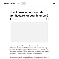 How to use industrial-style architecture for your interiors?