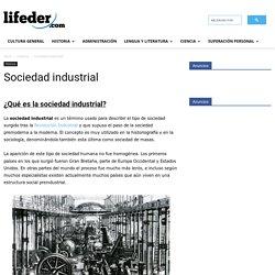 Sociedad industrial: características, tipos y clases sociales