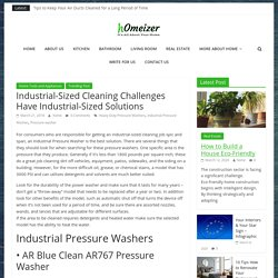 Industrial-Sized Cleaning Challenges Have Industrial-Sized Solutions – Homeizer