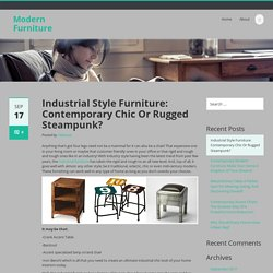 Industrial Style Furniture: Contemporary Chic Or Rugged Steampunk?