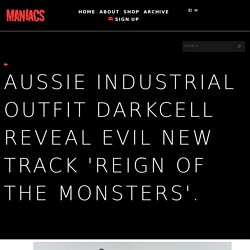Aussie Industrial Outfit Darkcell Reveal Evil New Track 'Reign Of The Monsters'. - Maniacs Online
