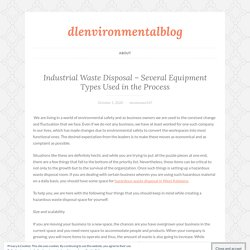 Industrial Waste Disposal – Several Equipment Types Used in the Process – dlenvironmentalblog