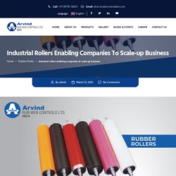 Industrial rollers enabling companies to scale-up business - Arvind Rub-Web Controls LTD
