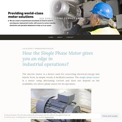 How the Single Phase Motor gives you an edge in industrial operations? – MM Engineering Services Ltd