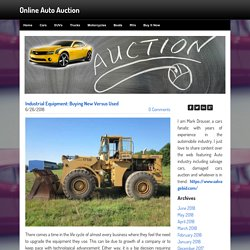 Industrial Equipment: Buying New Versus Used - Online Auto Auction