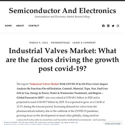 Industrial Valves Market: What are the factors driving the growth post covid-19?