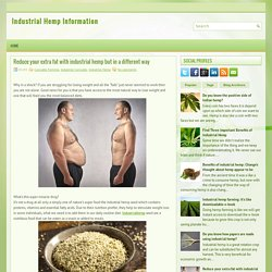 Reduce your extra fat with industrial hemp but in a different way ~ Industrial Hemp Information
