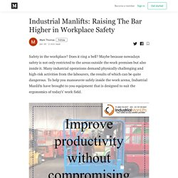 Industrial Manlifts: Raising The Bar Higher in Workplace Safety