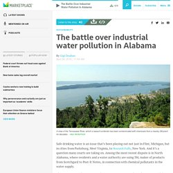 The battle over industrial water pollution in Alabama