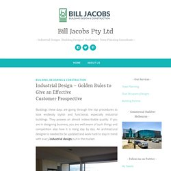 Industrial Design – Golden Rules to Give an Effective Customer Prospective – Bill Jacobs Pty Ltd
