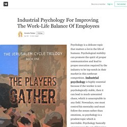 Industrial Psychology For Improving The Work-Life Balance Of Employees