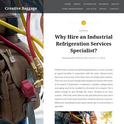 Why Hire an Industrial Refrigeration Services Specialist?