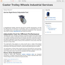 Castor Trolley Wheels Industrial Services: Get the Right Kind of Adjustable Feet