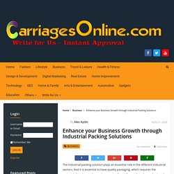 Enhance your Business Growth through Industrial Packing Solutions - Carriages Online