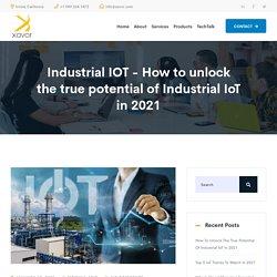 Industrial IOT - How to unlock the true potential of Industrial IoT in 2021